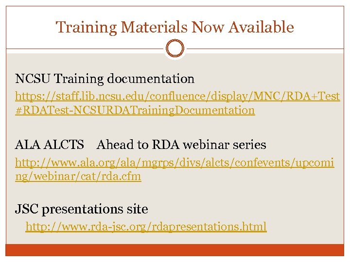 Training Materials Now Available NCSU Training documentation https: //staff. lib. ncsu. edu/confluence/display/MNC/RDA+Test #RDATest-NCSURDATraining. Documentation
