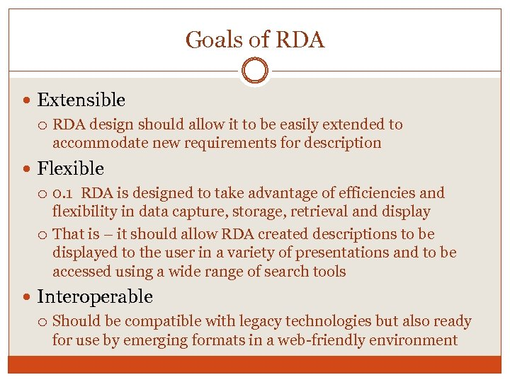 Goals of RDA Extensible RDA design should allow it to be easily extended to