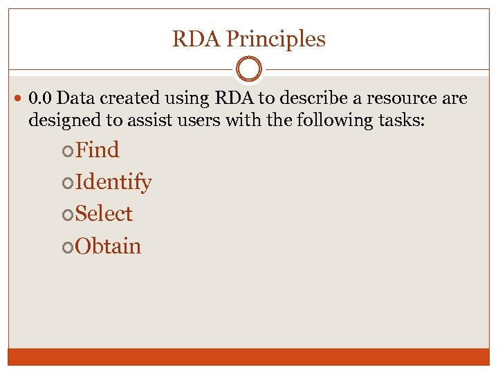 RDA Principles 0. 0 Data created using RDA to describe a resource are designed