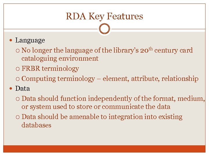 RDA Key Features Language No longer the language of the library's 20 th century