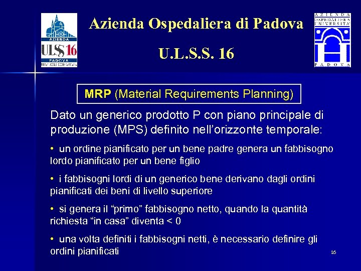 Azienda Ospedaliera di Padova U. L. S. S. 16 MRP (Material Requirements Planning) Dato