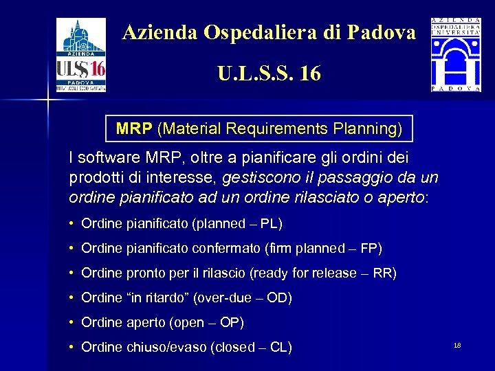 Azienda Ospedaliera di Padova U. L. S. S. 16 MRP (Material Requirements Planning) I