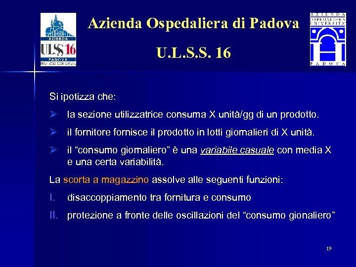 Azienda Ospedaliera di Padova U. L. S. S. 16 Si ipotizza che: Ø la