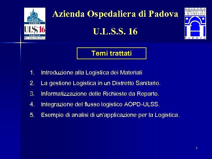 Azienda Ospedaliera di Padova U. L. S. S. 16 Temi trattati 1. Introduzione alla
