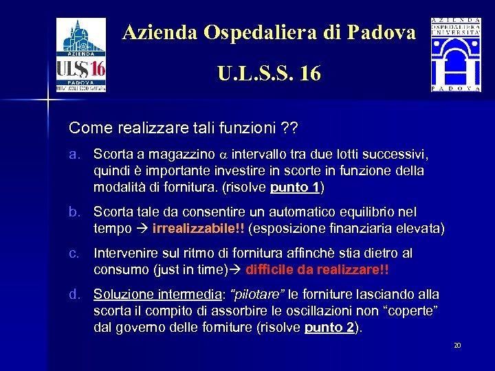 Azienda Ospedaliera di Padova U. L. S. S. 16 Come realizzare tali funzioni ?
