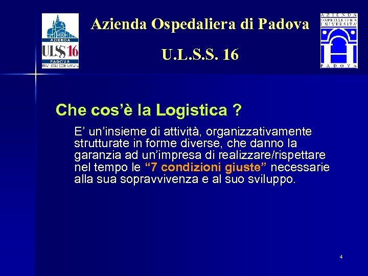 Azienda Ospedaliera di Padova U. L. S. S. 16 Che cos'è la Logistica ?