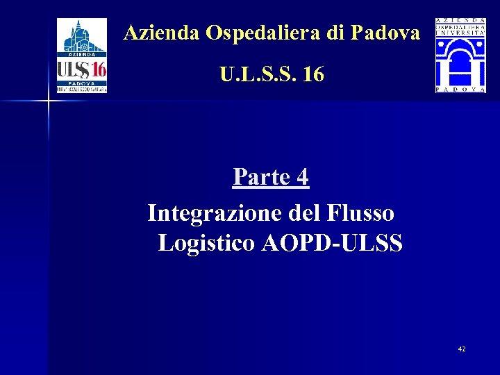 Azienda Ospedaliera di Padova U. L. S. S. 16 Parte 4 Integrazione del Flusso