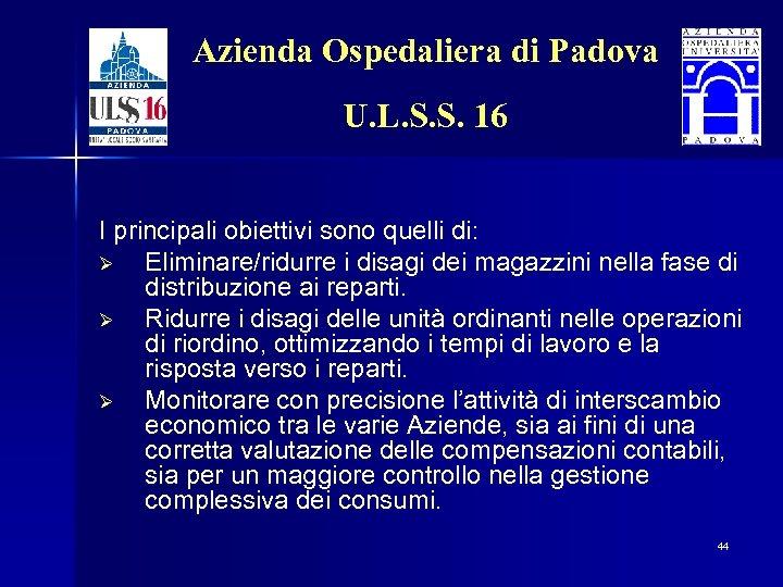 Azienda Ospedaliera di Padova U. L. S. S. 16 I principali obiettivi sono quelli