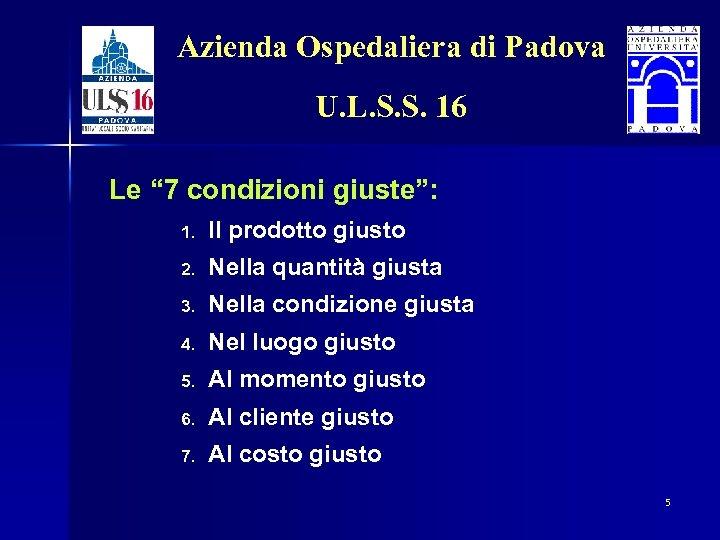 """Azienda Ospedaliera di Padova U. L. S. S. 16 Le """" 7 condizioni giuste"""":"""