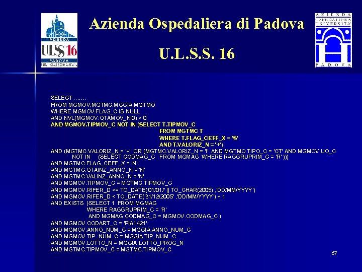 Azienda Ospedaliera di Padova U. L. S. S. 16 SELECT ……. FROM MGMOV, MGTMC,