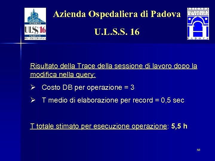 Azienda Ospedaliera di Padova U. L. S. S. 16 Risultato della Trace della sessione