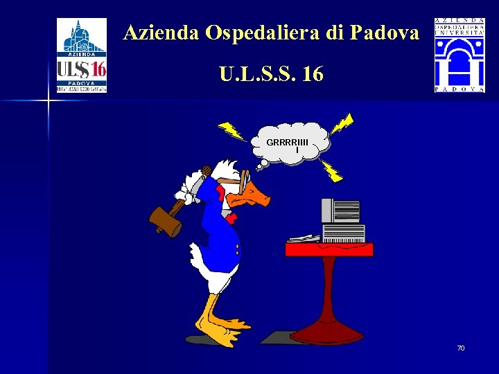 Azienda Ospedaliera di Padova U. L. S. S. 16 GRRRR!!!! ! 70