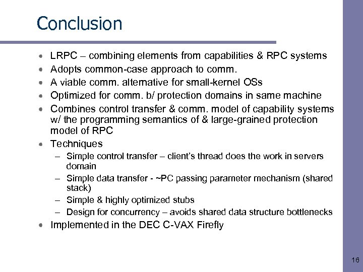 Conclusion LRPC – combining elements from capabilities & RPC systems Adopts common-case approach to