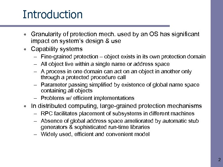 Introduction Granularity of protection mech. used by an OS has significant impact on system's