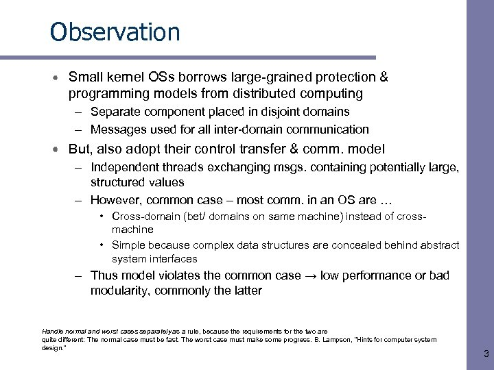 Observation Small kernel OSs borrows large-grained protection & programming models from distributed computing –