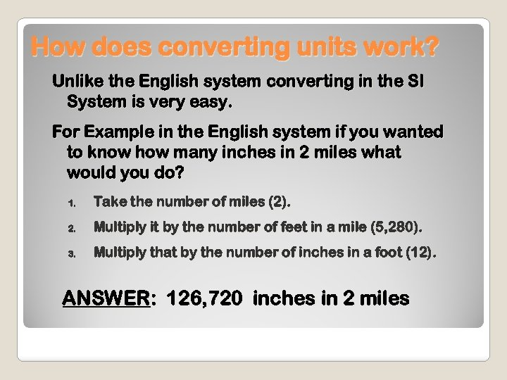 How does converting units work? Unlike the English system converting in the SI System