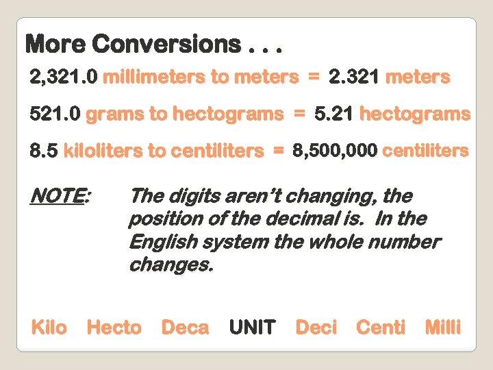 More Conversions. . . 2, 321. 0 millimeters to meters = 2. 321 meters