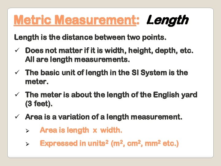 Metric Measurement: Length is the distance between two points. ü Does not matter if