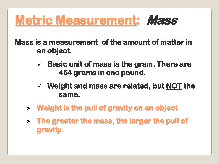 Metric Measurement: Mass is a measurement of the amount of matter in an object.