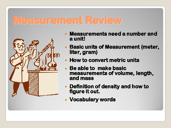 Measurement Review Measurements need a number and a unit! Basic units of Measurement (meter,