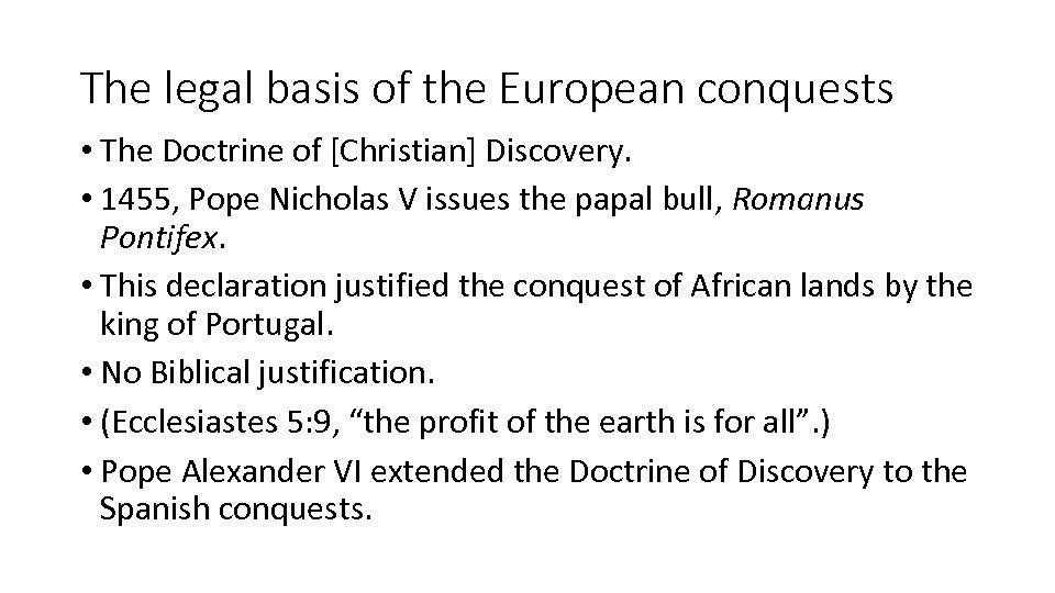 The legal basis of the European conquests • The Doctrine of [Christian] Discovery. •