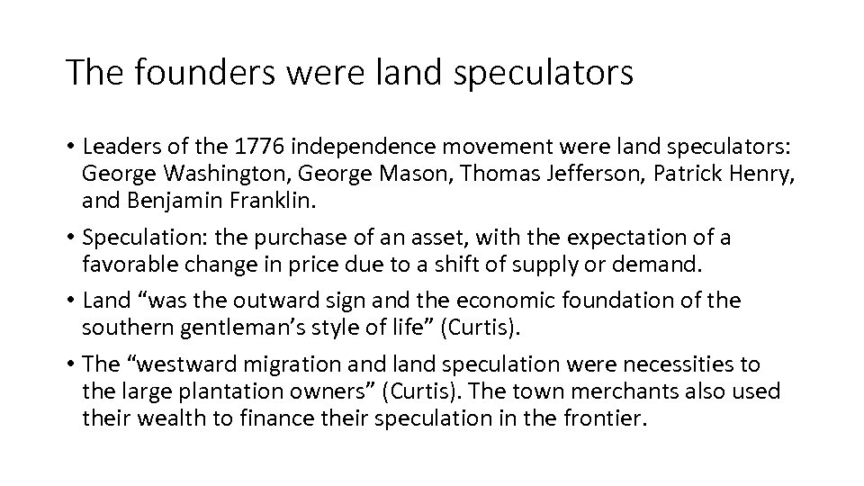 The founders were land speculators • Leaders of the 1776 independence movement were land