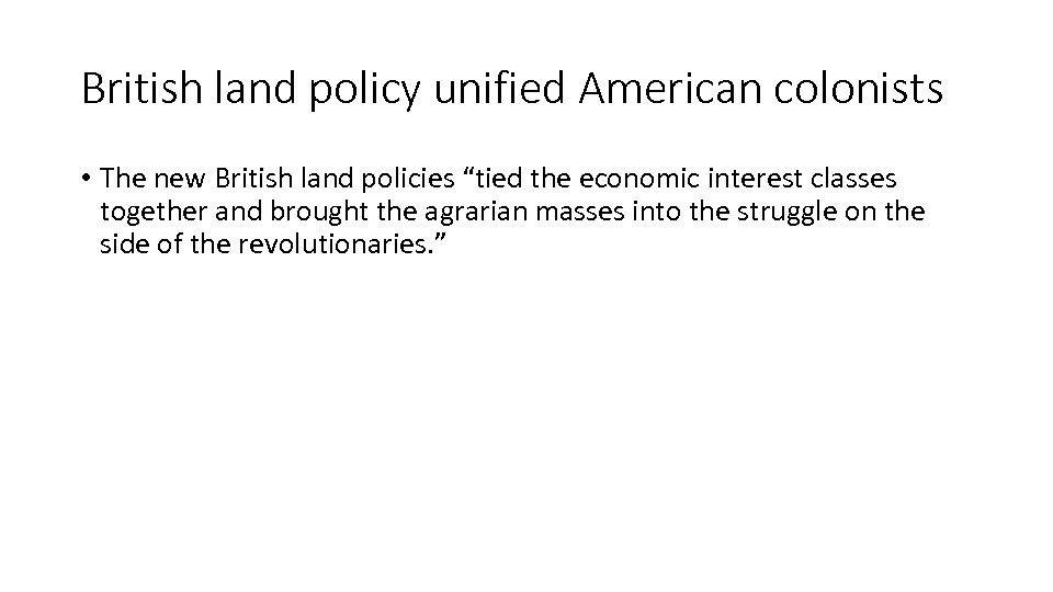 """British land policy unified American colonists • The new British land policies """"tied the"""