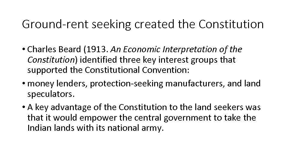 Ground-rent seeking created the Constitution • Charles Beard (1913. An Economic Interpretation of the