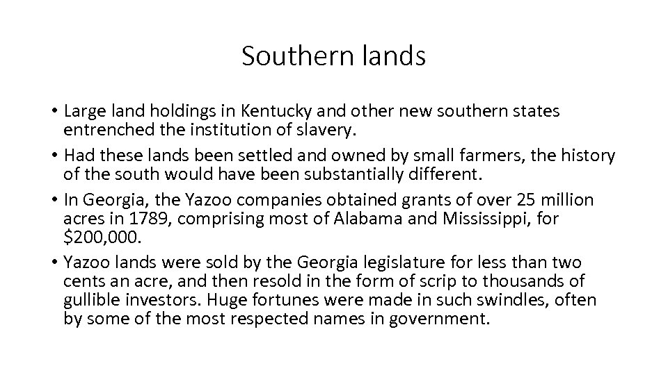 Southern lands • Large land holdings in Kentucky and other new southern states entrenched
