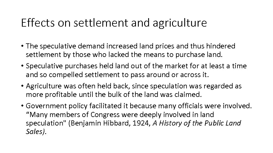 Effects on settlement and agriculture • The speculative demand increased land prices and thus