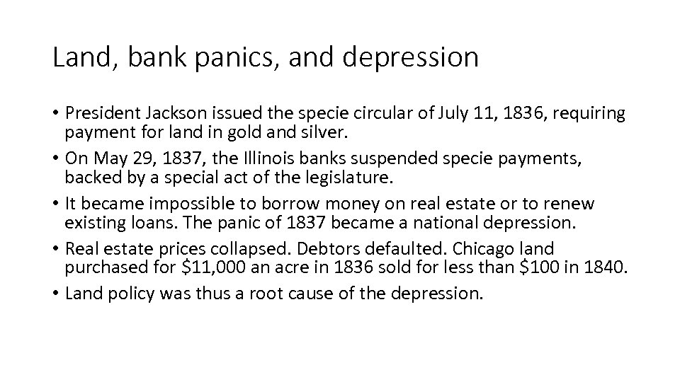 Land, bank panics, and depression • President Jackson issued the specie circular of July