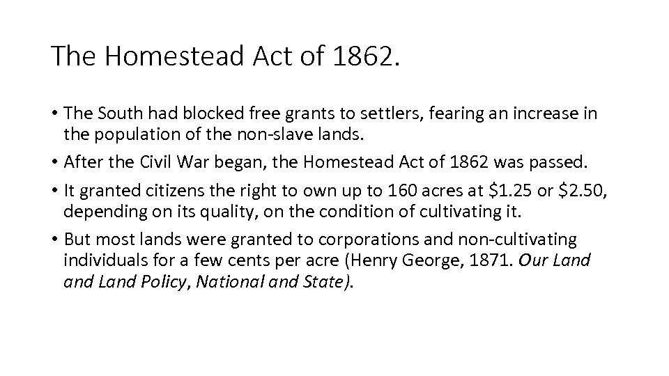 The Homestead Act of 1862. • The South had blocked free grants to settlers,