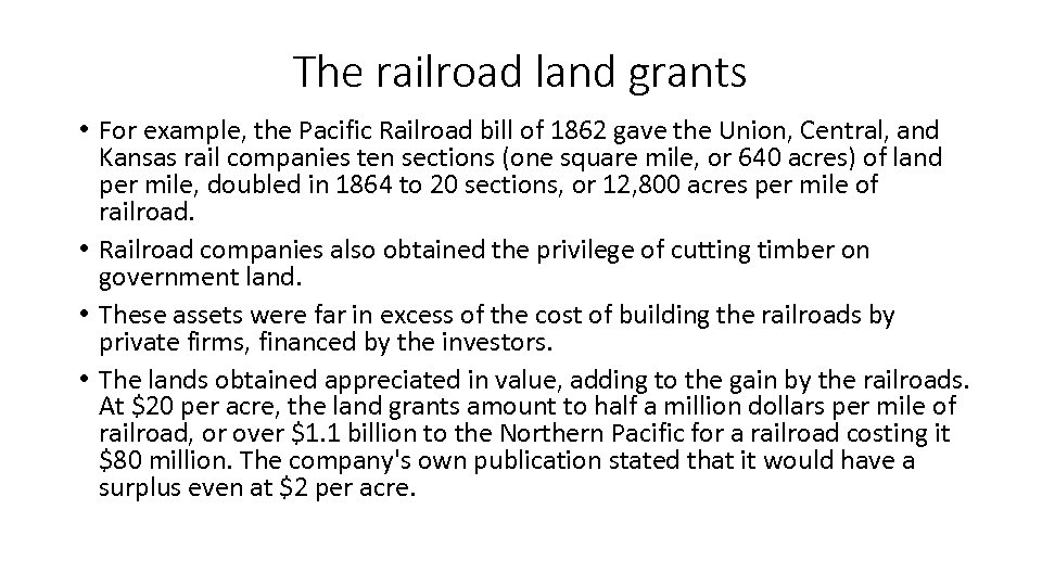 The railroad land grants • For example, the Pacific Railroad bill of 1862 gave