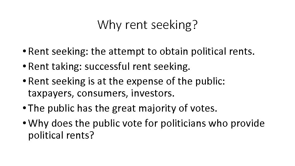 Why rent seeking? • Rent seeking: the attempt to obtain political rents. • Rent