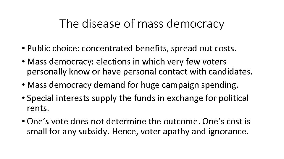 The disease of mass democracy • Public choice: concentrated benefits, spread out costs. •
