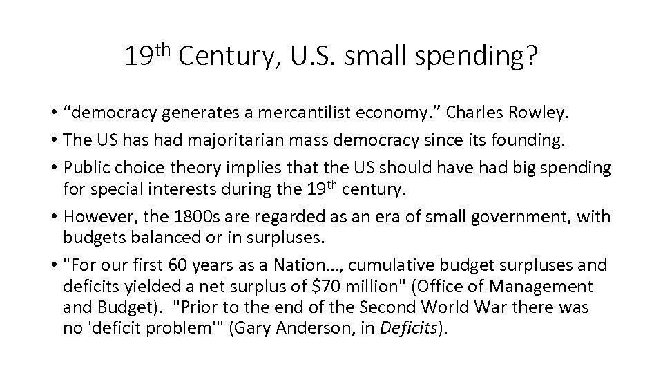 "19 th Century, U. S. small spending? • ""democracy generates a mercantilist economy. """