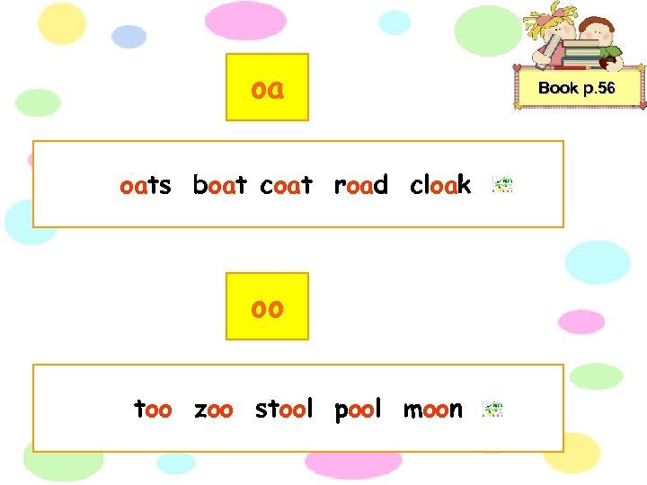 oa oats boat coat road cloak oo too zoo stool pool moon Book p.