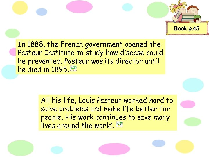 Book p. 45 In 1888, the French government opened the Pasteur Institute to study