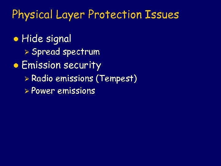 Physical Layer Protection Issues l Hide signal Ø Spread l spectrum Emission security Ø