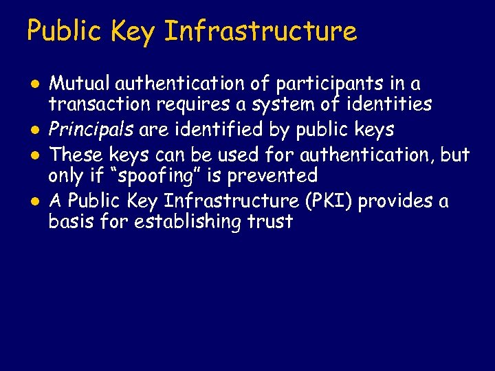Public Key Infrastructure l l Mutual authentication of participants in a transaction requires a