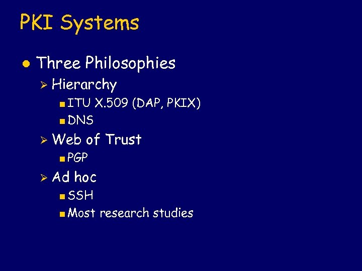 PKI Systems l Three Philosophies Ø Hierarchy <ITU X. 509 (DAP, PKIX) <DNS Ø