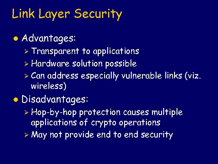 Link Layer Security l Advantages: Ø Transparent to applications Ø Hardware solution possible Ø