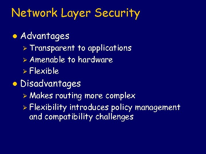 Network Layer Security l Advantages Ø Transparent to applications Ø Amenable to hardware Ø