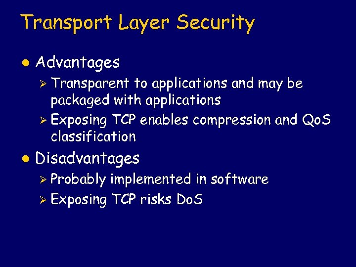 Transport Layer Security l Advantages Ø Transparent to applications and may be packaged with