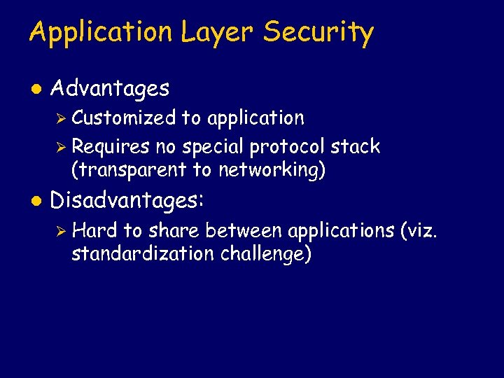 Application Layer Security l Advantages Ø Customized to application Ø Requires no special protocol