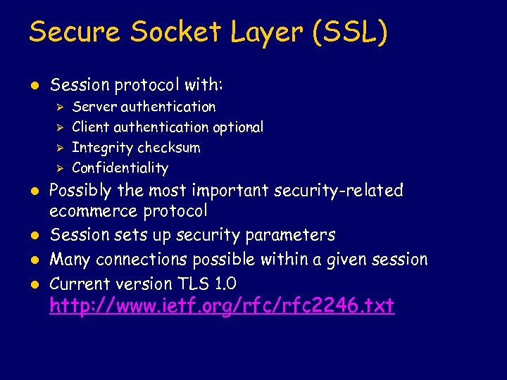 Secure Socket Layer (SSL) l Session protocol with: Ø Ø l l Server authentication