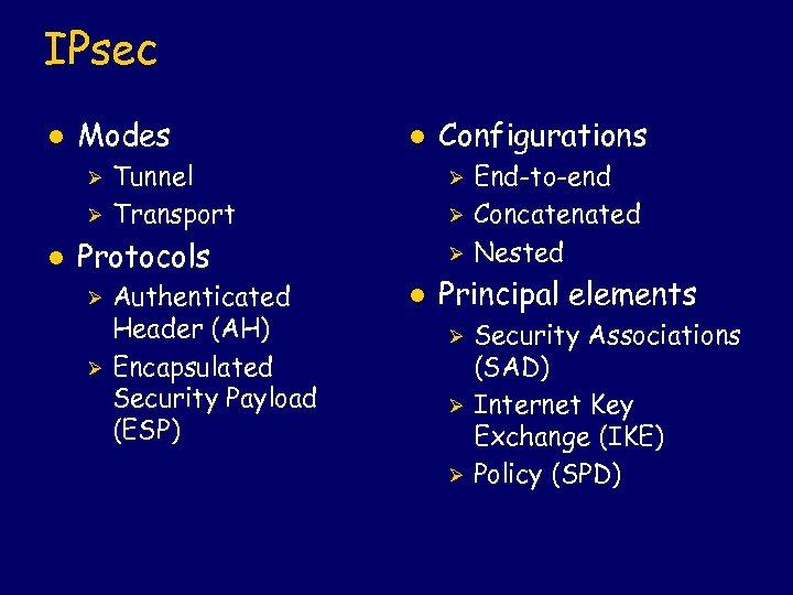 IPsec l Modes Ø Ø l l Tunnel Transport Ø Ø Protocols Ø Ø