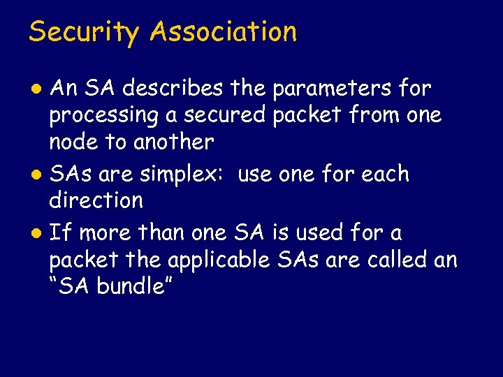 Security Association An SA describes the parameters for processing a secured packet from one