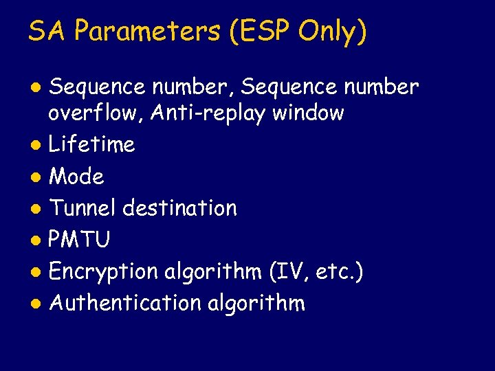 SA Parameters (ESP Only) Sequence number, Sequence number overflow, Anti-replay window l Lifetime l
