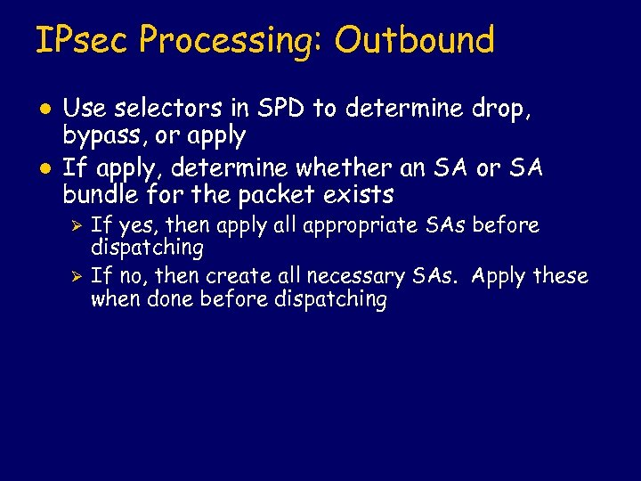 IPsec Processing: Outbound l l Use selectors in SPD to determine drop, bypass, or